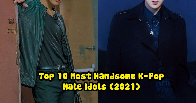 Top 10 Most Handsome K-Pop Male Idols (2021)