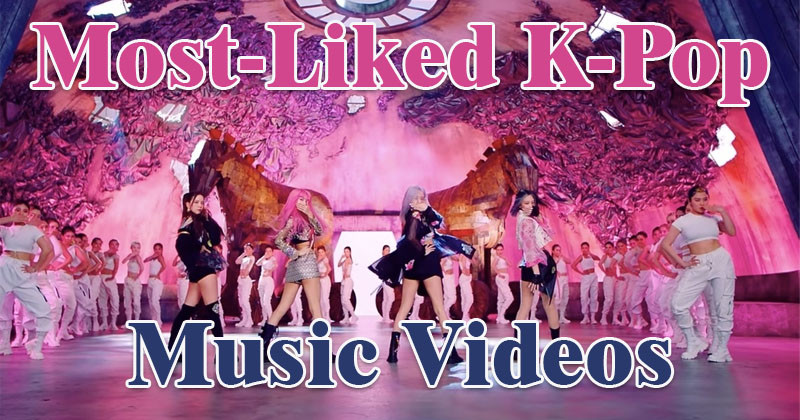 Top 25 Most-Liked K-Pop Music Videos On Youtube Of All Time